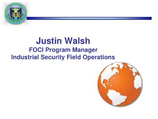 Justin Walsh FOCI Program Manager Industrial Security Field Operations