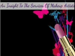 An Insight To The Services Of Makeup Artists