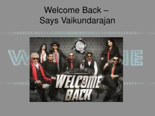 Welcome Back � Says Vaikundarajan