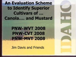 An Evaluation Scheme to Identify Superior Cultivars of   Canola . and Mustard  PNW-WVT 2008 PNW-CVT 2008 PNW-MVT 2008
