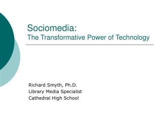 Sociomedia:  The Transformative Power of Technology