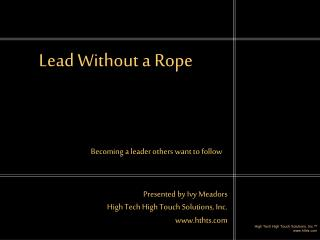 Lead Without a Rope
