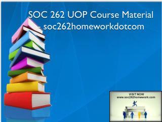SOC 262 UOP Course Material - soc262homeworkdotcom