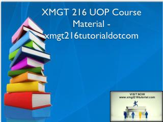 XMGT 216 UOP Course Material - xmgt216tutorialdotcom
