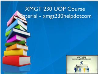 XMGT 230 UOP Course Material - xmgt230helpdotcom
