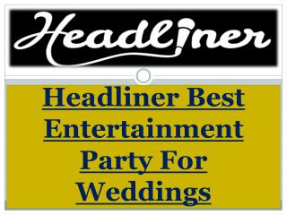 Headliner Best Entertainment Party For Weddings