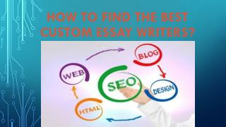 How to Find the Best Custom Essay Writers?