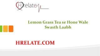 Janiye Lemon Grass Tea se Hone Wale Laabh Ke Bare Mai