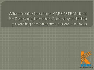 What are the locations KAPSYSTEM (Bulk SMS Service Provider Company in India) providing the bulk sms service in India