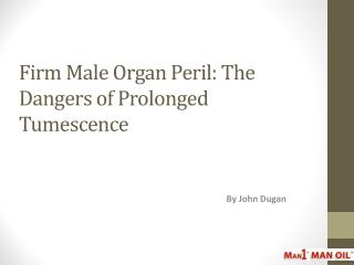 Firm Male Organ Peril: The Dangers of Prolonged Tumescence