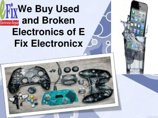We Buy Used and Broken Electronics of E Fix Electronicx