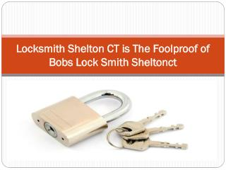 Locksmith Shelton CT is The Foolproof of Bobs Lock Smith Sheltonct