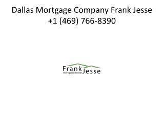 Dallas Mortgage Company Frank Jesse  1 (469) 466-8390