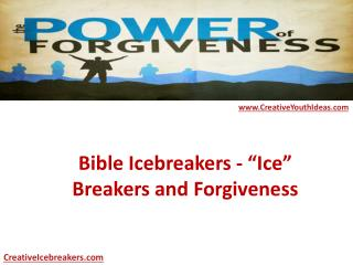 "Bible Icebreakers -  ""Ice"" Breakers and Forgiveness"