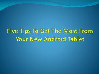 Five tips to get the most from your new android tablet