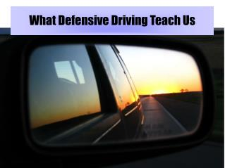 What Defensive Driving Teach Us
