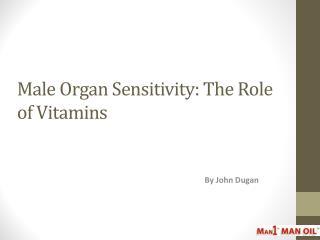 Male Organ Sensitivity: The Role of Vitamins