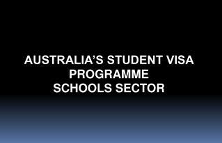 AUSTRALIA'S STUDENT VISA PROGRAMMESCHOOLS SECTOR