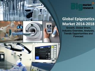 2014-2018 Epigenetics Market - Market Size, Share, Growth & Forecast to 2020
