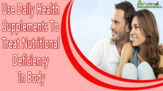 Use Daily Health Supplements To Treat Nutritional Deficiency In Body