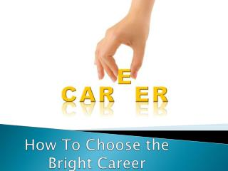 How To Choose the Bright Career
