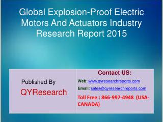 Global Explosion-Proof Electric Motors And Actuators Market 2015 Industry Overview, Analysis, Demands, Research and Tren
