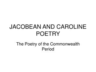 JACOBEAN AND CAROLINE POETRY