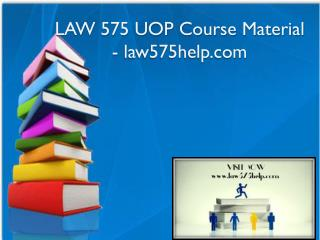 LAW 575 UOP Course Material - law575help.com