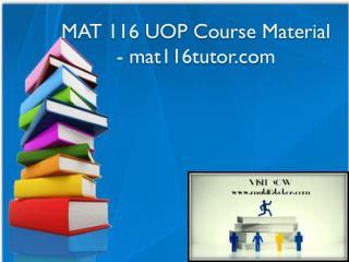 MAT 116 UOP Course Material - mat116tutor.com