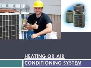 HEATING OR AIR CONDITIONING SYSTEM