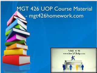 MGT 426 UOP Course Material - mgt426homework.com