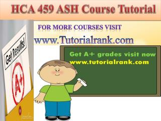 HCA 459 ASH Course Tutorial/Tutorialrank