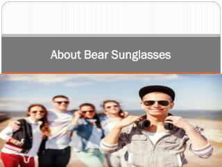 About Bear Sunglasses