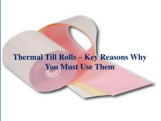 Thermal Till Rolls – Key Reasons Why You Must Use Them
