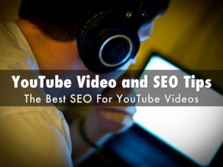 YouTube Video and SEO Tips: The Best SEO For YouTube Videos