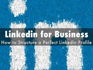 LinkedIn: How to Structure a Perfect LinkedIn Profile That Stands Out