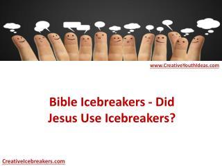 Bible Icebreakers - Did Jesus Use Icebreakers?