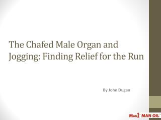 The Chafed Male Organ and Jogging: Finding Relief for the Run