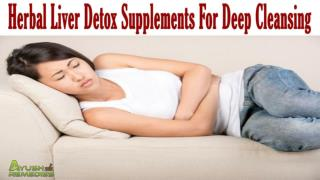 Herbal Liver Detox Supplements For Deep Cleansing Of The Liver