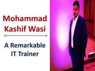 Mohammad Kashif Wasi - An IT Trainer