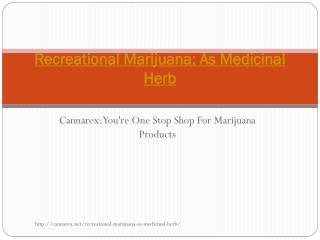 Recreational Marijuana: As Medicinal Herb