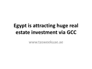 Egypt is attracting huge real estate investment via GCC