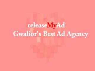 Gwalior's No.1 ad agency, releaseMyAd helps you to promote your brand at  lowest rates.