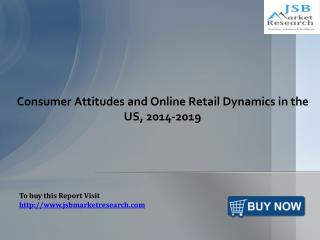 Consumer Attitudes and Online Retail Dynamics in the US: JSBMarketResearch