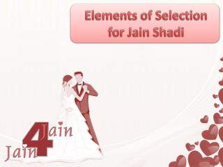 Elements of Selection for Jain Shadi