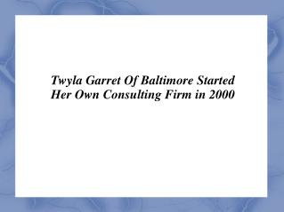 Twyla Garret Of Baltimore Started Her Own Consulting Firm in 2000
