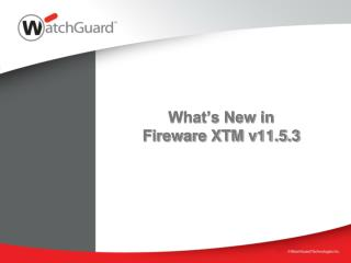 What s New in Fireware XTM v11.5.3