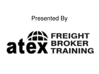 Freight Broker Training - Presented By - Atexfreightbrokertraining.com