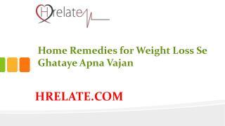Janiye Home Remedies for Weight Loss Aur Ghataiye Wajan