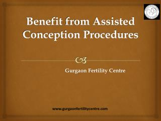 Benifits of Assisted Reproductive Procedures